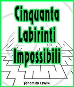 cinquanta labirinti impossibili italian edition ebook. Black Bedroom Furniture Sets. Home Design Ideas