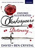 Oxford Illustrated Shakespeare Dictionary: Comprehensive dictionary for studying Shakespeare at school and at home