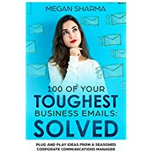 100 of Your Toughest Business Emails: Solved: Plug and Play Ideas From a Seasoned Corporate Communications Manager (English Edition)