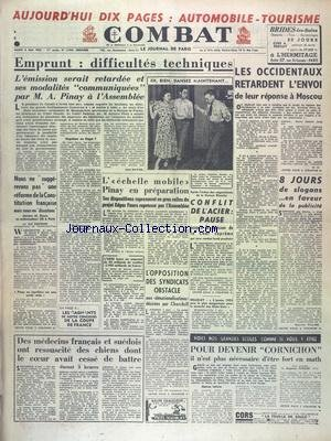 COMBAT [No 2438] du 06/05/1952 - VOICI NOS GRANDES ECOLES COMME SI VOUS Y ETIEZ PAR FAUGIER - EMPRUNT - DIFFICULTES TECHNIQUES - DECLARATION DE BRUCE - EX-AMBASSADEUR US A PARIS - LES OCCIDENTAUX RETARDENT L'ENVOI DE LEUR REPONSE A MOSCOU - L'ECHELLE MOBILE PINAY EN PREPARATION - CONFLIT DE L'ACIER - DES MEDECINS FRANCAIS ET SUEDOIS ONT RESSUSCITE DES CHIENS DONT LE COEUR AVAIT CESSE DE BATTRE
