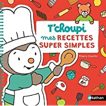 T'choupi : mes recettes super simples - Dès 2 ans