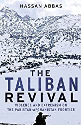 The Taliban Revival: Violence and Extremism on the Pakistan-Afghanistan Frontier by Hassan Abbas (2015-09-01)