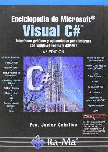Enciclopedia De Microsoft Visual C#. Interfaces Gráficas Y Aplicaciones Para Internet Con Windows Forms Y ASP.NET - 4ª Edición por Fco. Javier Ceballos Sierra
