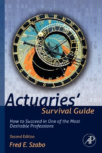 Actuaries' Survival Guide: How to Succeed in One of the Most Desirable Professions: Written by Fred E. Szabo, 2012 Edition, (2nd Revised edition) Publisher: Academic Press [Paperback]