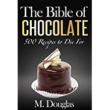 The Bible of Chocolate: 500 Chocolate Recipes to Die For (English Edition)