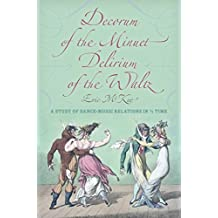 Decorum of the Minuet, Delirium of the Waltz: A Study of Dance-Music Relations in 3/4 Time (Musical Meaning and Interpretation)