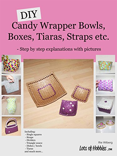 Diy Candy Wrapper Bowls Boxes Tiaras Straps Etc Step By Step Explanations With Pictures Lots Of Hobbies Series English Edition
