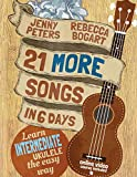 21 More Songs in 6 Days: Learn Intermediate Ukulele the Easy Way: Book + online video (Beginning Ukulele Songs, Band 4)