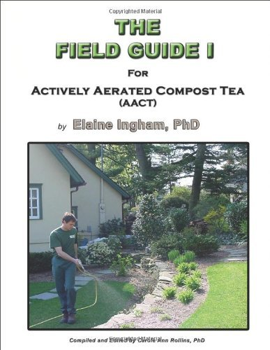 the-field-guide-i-for-actively-aerated-compost-tea-by-phd-elaine-ingham-2005-08-02