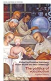 The Politics of Vaccination: A Global History (Social Histories of Medicine)