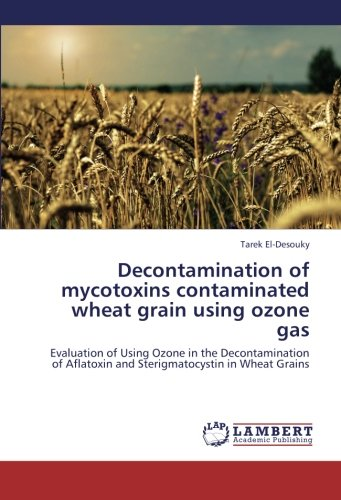Decontamination of mycotoxins contaminated wheat grain using ozone gas: Evaluation of Using Ozone in the Decontamination of Aflatoxin and Sterigmatocystin in Wheat Grains