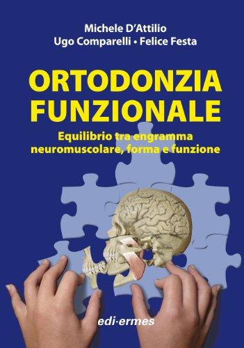 Ortodonzia funzionale. Equilibrio tra engramma neuromuscolare, forma e funzione