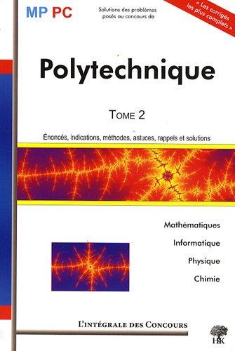 Ecole Polytechnique MP/PC Mathmatiques, Informatique, Physique et Chimie : L'Intgrale Tome 2 : 2006-2008