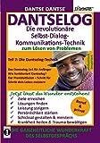 DANTSELOG – Die revolutionäre Selbst-Dialog-Kommunikations-Technik zum Lösen von Problemen. Teil 2: Die Dantselog-Technik für Anfänger: Das ... Therapie- und Coaching-Buch zum Selbermachen