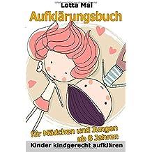 Aufklärungsbuch für Mädchen und Jungen ab 8 Jahren: Kinder kindgerecht aufklären