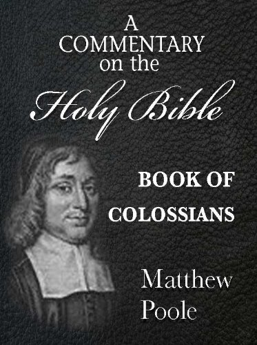 Matthew Poole's Commentary on the Holy Bible - Book of Colossians (Annotated)