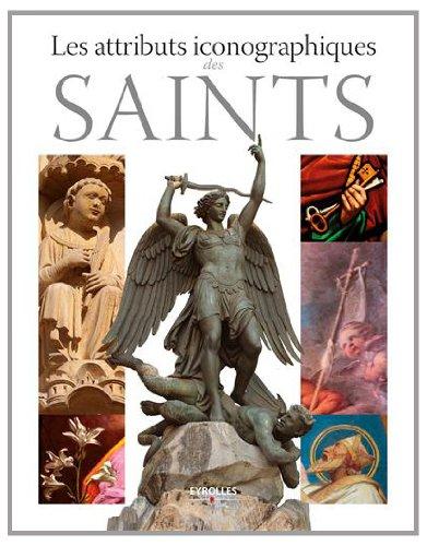 Les attributs iconographiques des saints: Préface de Robert Morcellet. par Laurent Palet, Marguerite Fonta