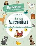 Mein erstes Bauernhof-Buch. Montessori: eine Welt der Weiterentwicklung. Mit vielen fantastischen Stickern. Ab 3 Jahren