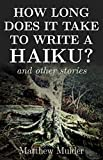 How long does it take to write a haiku? (Coffeehouse Junkie Chapbook Book 1)