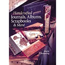 Handcrafted Journals, Albums, Scrapbooks & More by Marie Browning (1999-12-31)