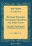 Richard Wagner's Tondrama: Der Ring Des Nibelungen: Seine Idee Handlung Und Musikalische Komposition (Classic Reprint) - Karl Kostlin