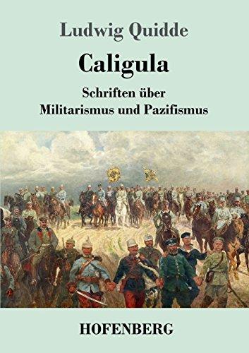 Caligula: Schriften über Militarismus und Pazifismus