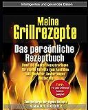 Meine Grillrezepte - das persönliche Rezeptbuch: 100 Blanko- Rezeptvorlagen für eigene Rezepte zum Ausfüllen. Inkl. Register, Bewertungen und Details