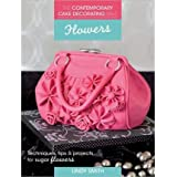 [ Flowers: Techniques, Tips & Projects For Sugar Flowers (Contemporary Cake Decorating Bible) ] By Smith, Lindy (Author) [ Oct - 2013 ] [ Paperback ]