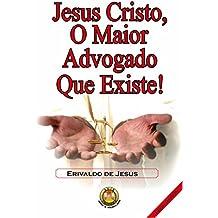 JESUS CRISTO, o Maior Advogado que Existe!: Esse livro mostra Jesus Cristo defendendo o pecador perante o Supremo Tribunal Divino e advogando todo processo ... humana. (Volume 1) (Portuguese Edition)