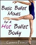 Basic Ballet Moves For A Hot Ballet B...