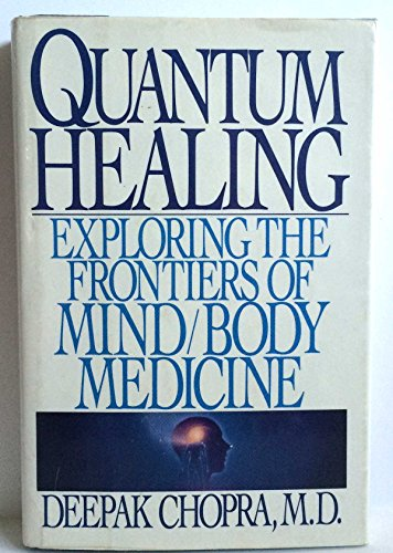 Quantum Healing: Exploring the Frontiers of Mind/Body Medicine por Deepak Chopra