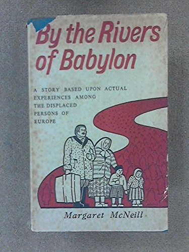 By the rivers of Babylon: A story of relief work among the displaced persons of Europe