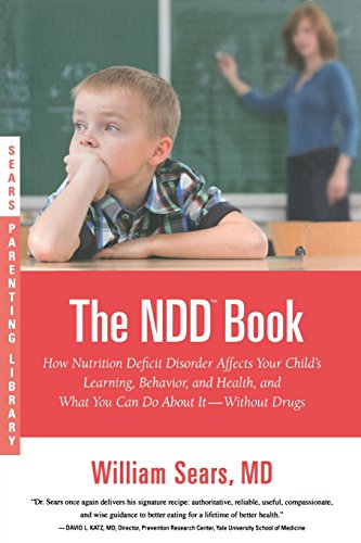 The NDD Book: How Nutrition Deficit Disorder Affects Your Child's Learning, Behavior, and Health, and What You Can Do about It--With (Sears Parenting Library) por William Sears
