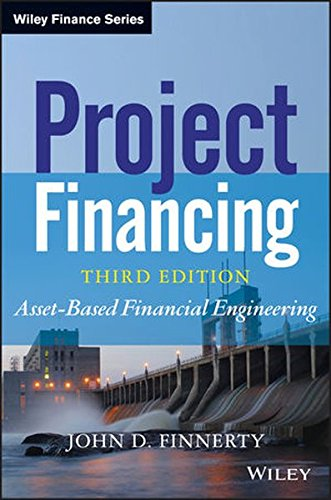 Project Financing: Asset-Based Financial Engineering (Wiley Finance)