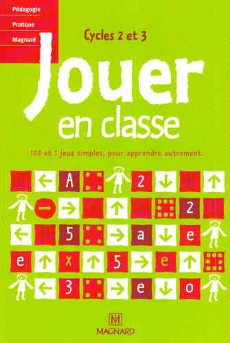 Jouer en classe Cycles 2 et 3 : 100 et 1 jeux simples, pour apprendre autrement