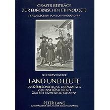 Land und Leute: Landesbeschreibung und Statistik von Innerösterreich zur Zeit Erzherzog Johanns (Grazer Beiträge zur Europäischen Ethnologie)