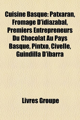 Cuisine Basque: Patxaran, Fromage D'Idiazabal, Premiers Entrepreneurs Du Chocolat Au Pays Basque, Pintxo, Civelle, Guindilla D'Ibarra