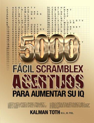 5000 Facil Scramblex Acertijos Para Aumentar Su IQ (SPANISH IQ BOOST PUZZLES nº 1) por Kalman Toth M.A. M.PHIL.