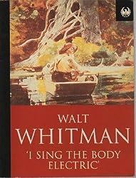 I Sing the Body Electric (Phoenix 60p paperbacks) by Walter Whitman (1995-12-22)