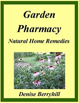 The Garden Pharmacy: Natural Home Remedies (English Edition) par [Berryhill, Denise]