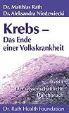 Krebs - Das Ende einer Volkskrankheit Band 1: Der wissenschaftliche Durchbruch by Dr. Matthias Rath/Dr. Aleksandra Niedzwiecki (2011-09-05)