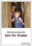 Zeit für Kinder: Theorie und Praxis von Kinderfeindlichkeit, Kinderfreundlichkeit, Kinderschutz