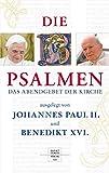 Die Psalmen ausgelegt von Papst Johannes Paul II. und Papst Benedikt XVI: Das Abendgebet der Kirche - Johannes Paul II.