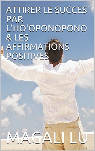 ATTIRER LE SUCCES PAR L'HO'OPONOPONO & LES AFFIRMATIONS POSITIVES