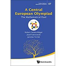 A Central European Olympiad: The Mathematical Duel (Problem Solving in Mathematics and Beyond)