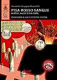 Pisa Rosso Sangue. Misteri, magie e curiosità. Itinerari alla Scoperta di Pisa