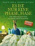 Es ist nur eine Phase, Hase: Ein Trostbuch für Alterspubertierende - Maxim Leo, Jochen Gutsch