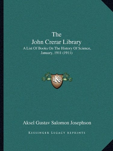 The John Crerar Library: A List of Books on the History of Science, January, 1911 (1911)