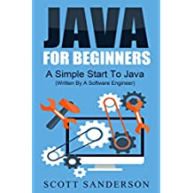 Java: Java Programming For Beginners - A Simple Start To Java Programming (Written By A Software Engineer) (Java, Java programming, Java 8, Javascript ... Java for beginners Book 1) (English Edition)