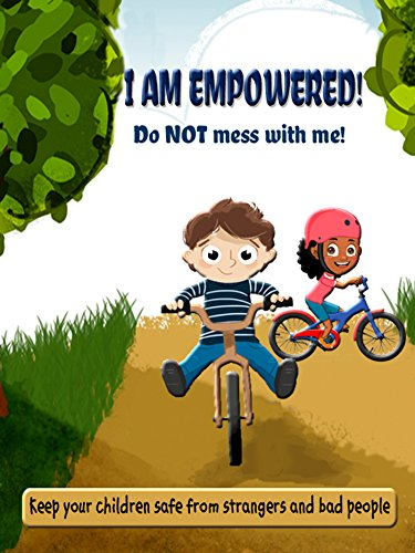 I AM EMPOWERED! Do NOT mess with me!: Keep Your Children Safe from Strangers and Bad People (English Edition)